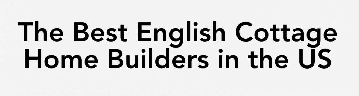 Stonewood named one of the best English Cottage Builders in the US by Home Builder Digest!